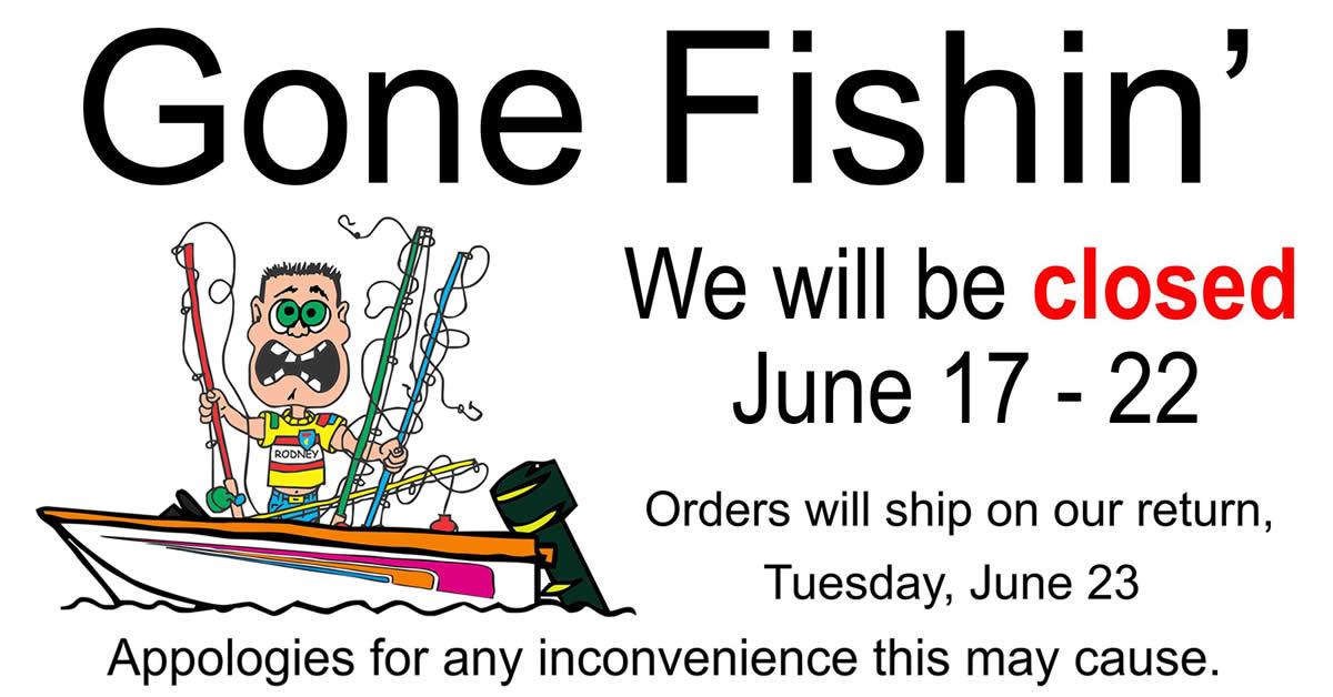 Gone Fishing | We will be closed June 17-22, 2020